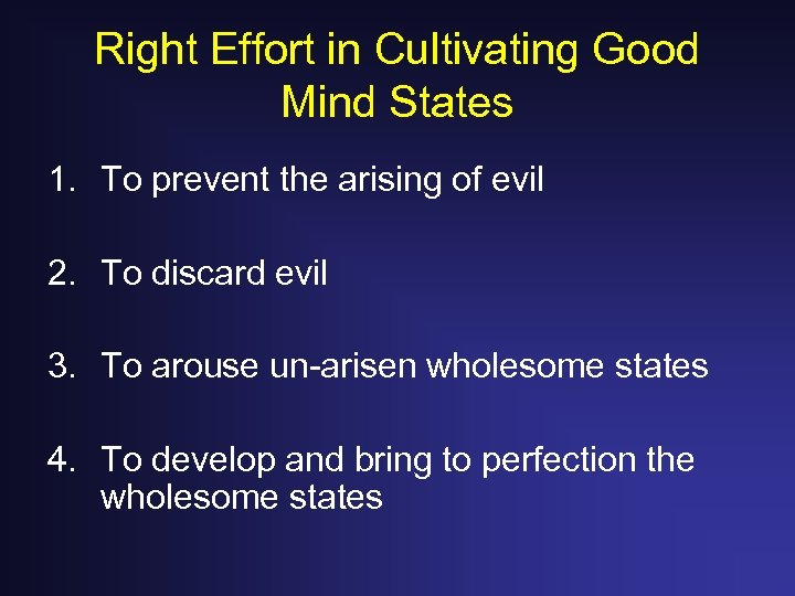 Right Effort in Cultivating Good Mind States 1. To prevent the arising of evil