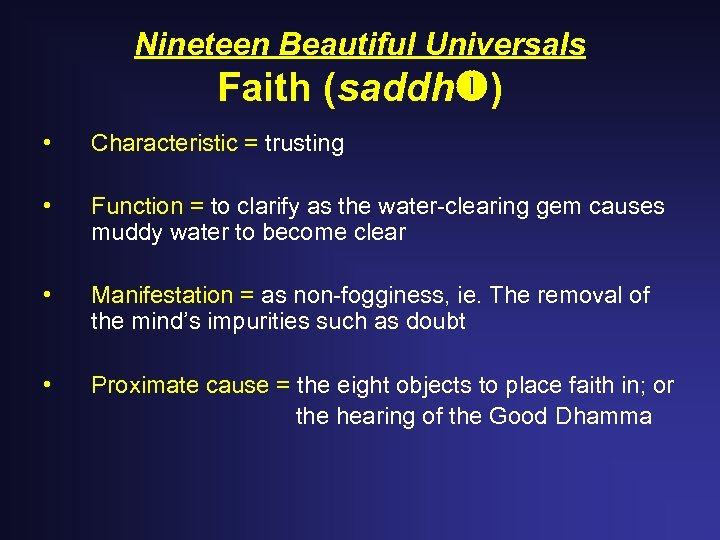 Nineteen Beautiful Universals Faith (saddh ) • Characteristic = trusting • Function = to