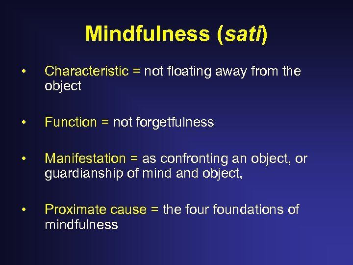 Mindfulness (sati) • Characteristic = not floating away from the object • Function =