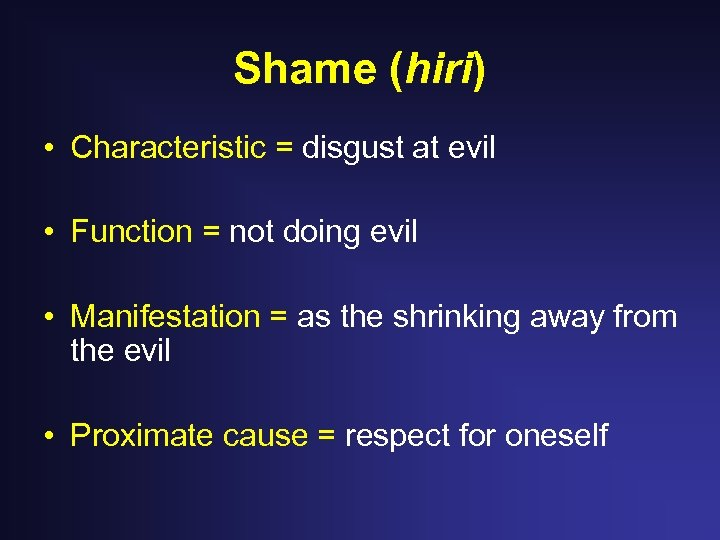 Shame (hiri) • Characteristic = disgust at evil • Function = not doing evil
