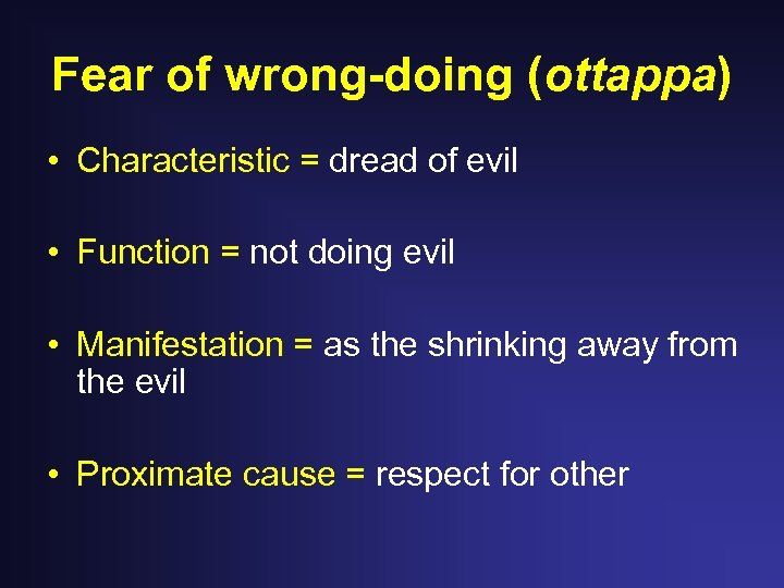 Fear of wrong-doing (ottappa) • Characteristic = dread of evil • Function = not
