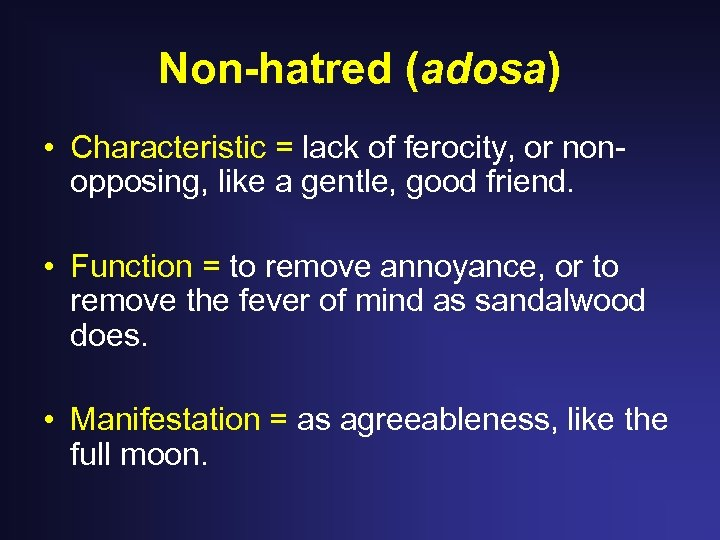 Non-hatred (adosa) • Characteristic = lack of ferocity, or nonopposing, like a gentle, good