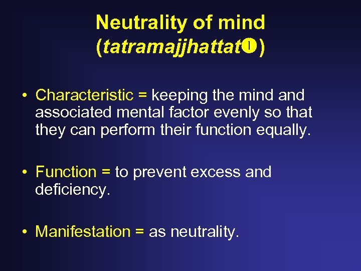 Neutrality of mind (tatramajjhattat ) • Characteristic = keeping the mind associated mental factor