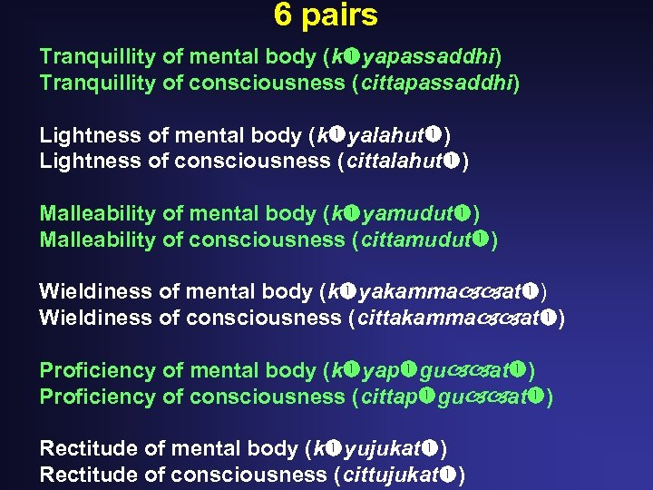 6 pairs Tranquillity of mental body (k yapassaddhi) Tranquillity of consciousness (cittapassaddhi) Lightness of