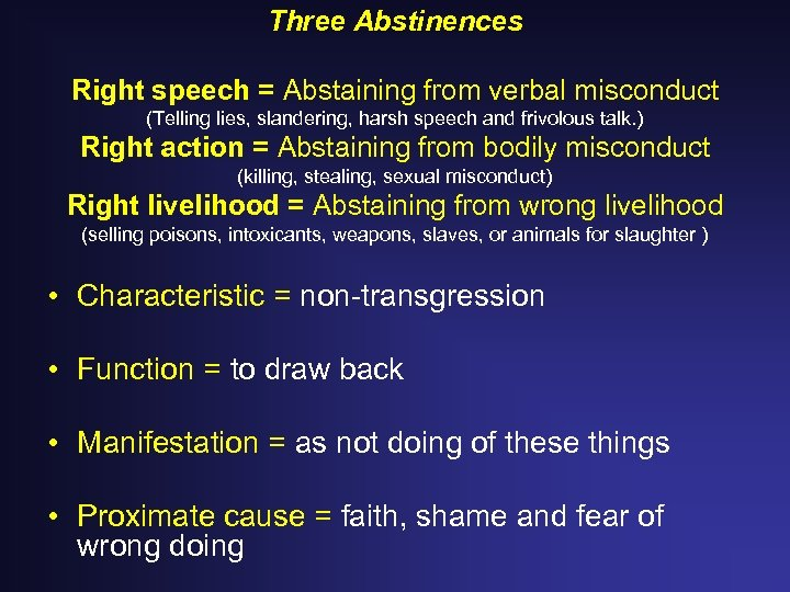 Three Abstinences Right speech = Abstaining from verbal misconduct (Telling lies, slandering, harsh speech