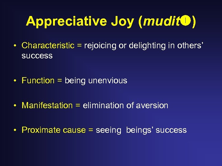 Appreciative Joy (mudit ) • Characteristic = rejoicing or delighting in others' success •