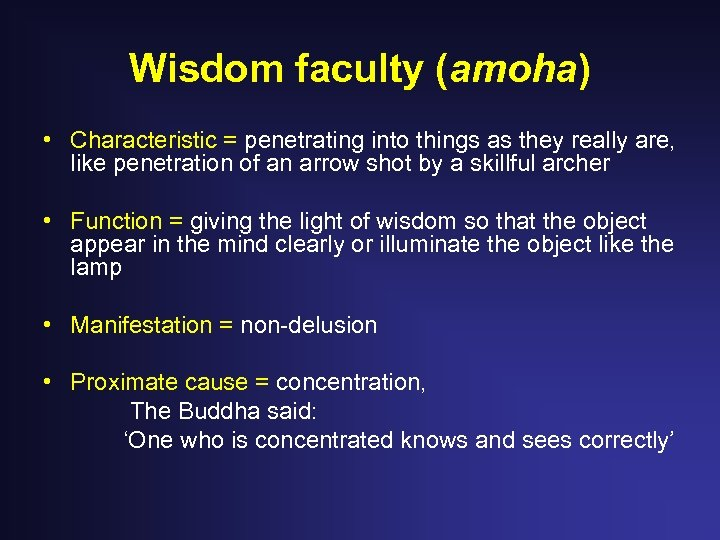 Wisdom faculty (amoha) • Characteristic = penetrating into things as they really are, like