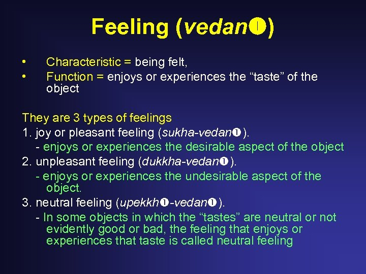 Feeling (vedan ) • • Characteristic = being felt, Function = enjoys or experiences