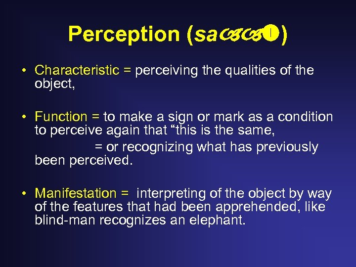 Perception (sa ) • Characteristic = perceiving the qualities of the object, • Function