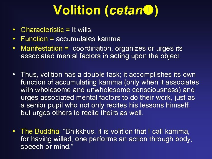 Volition (cetan ) • Characteristic = It wills, • Function = accumulates kamma •