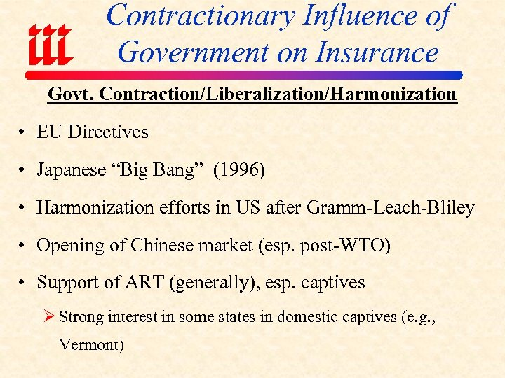 """Contractionary Influence of Government on Insurance Govt. Contraction/Liberalization/Harmonization • EU Directives • Japanese """"Big"""