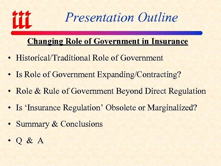 Presentation Outline Changing Role of Government in Insurance • Historical/Traditional Role of Government •