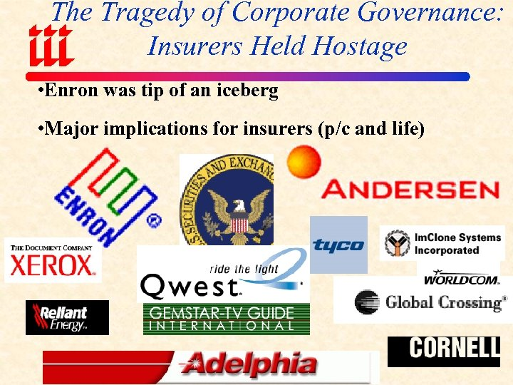 The Tragedy of Corporate Governance: Insurers Held Hostage • Enron was tip of an