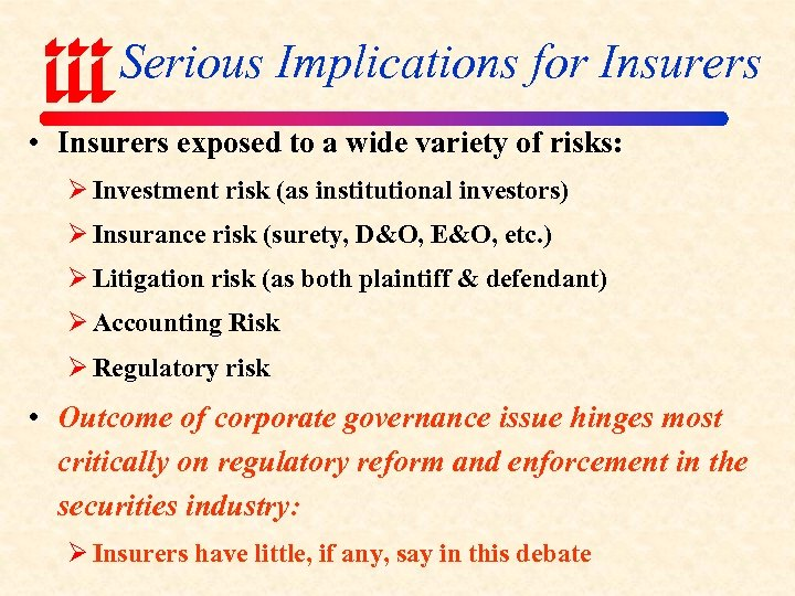 Serious Implications for Insurers • Insurers exposed to a wide variety of risks: Ø