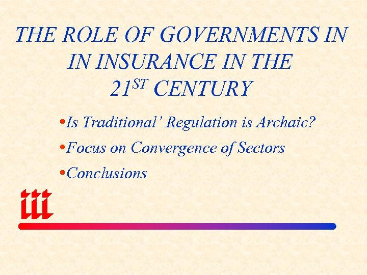 THE ROLE OF GOVERNMENTS IN IN INSURANCE IN THE 21 ST CENTURY Is Traditional'