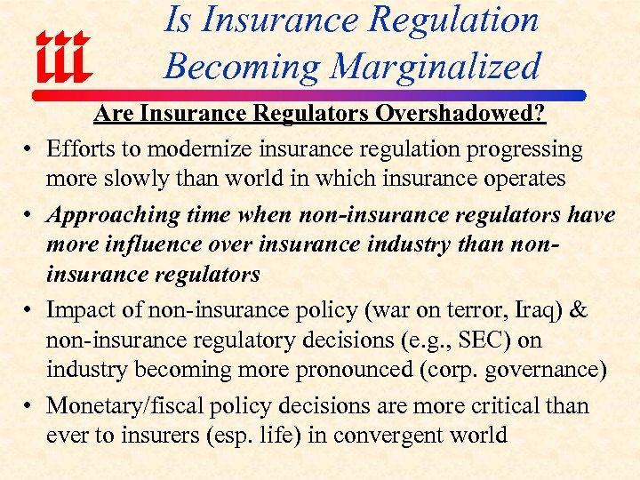 Is Insurance Regulation Becoming Marginalized • • Are Insurance Regulators Overshadowed? Efforts to modernize