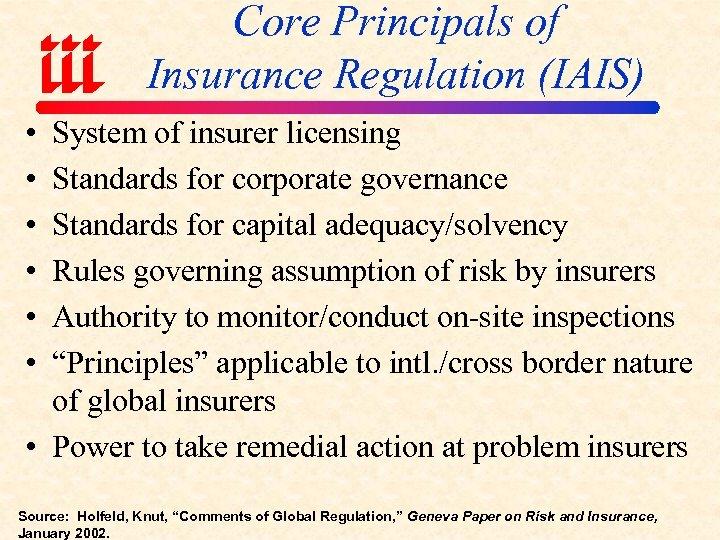 Core Principals of Insurance Regulation (IAIS) • • • System of insurer licensing Standards