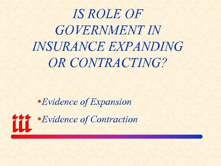 IS ROLE OF GOVERNMENT IN INSURANCE EXPANDING OR CONTRACTING? Evidence of Expansion Evidence of