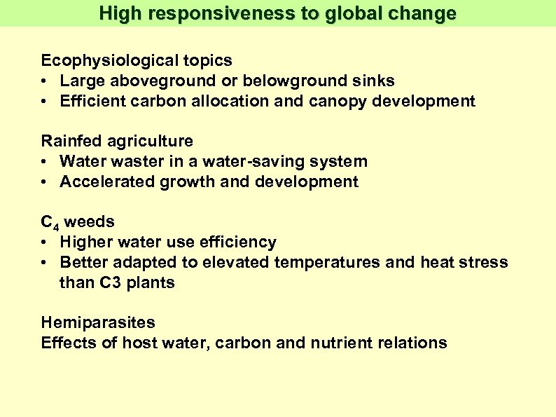 High responsiveness to global change Ecophysiological topics • Large aboveground or belowground sinks •