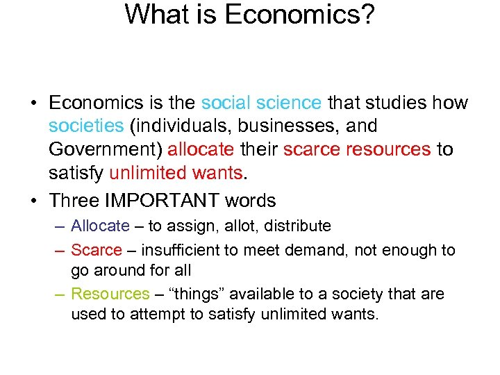 What is Economics? • Economics is the social science that studies how societies (individuals,