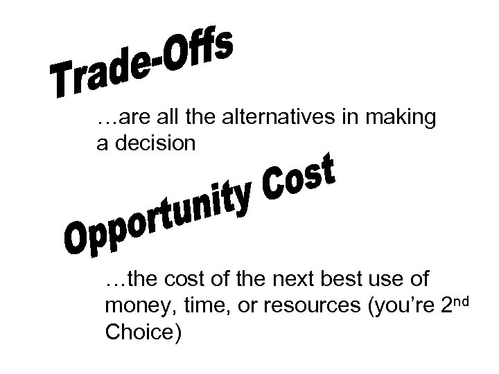 …are all the alternatives in making a decision …the cost of the next best
