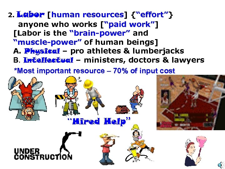 "2. Labor [human resources] {""effort""} resources ""effort"" anyone who works [""paid work""] work"" [Labor"