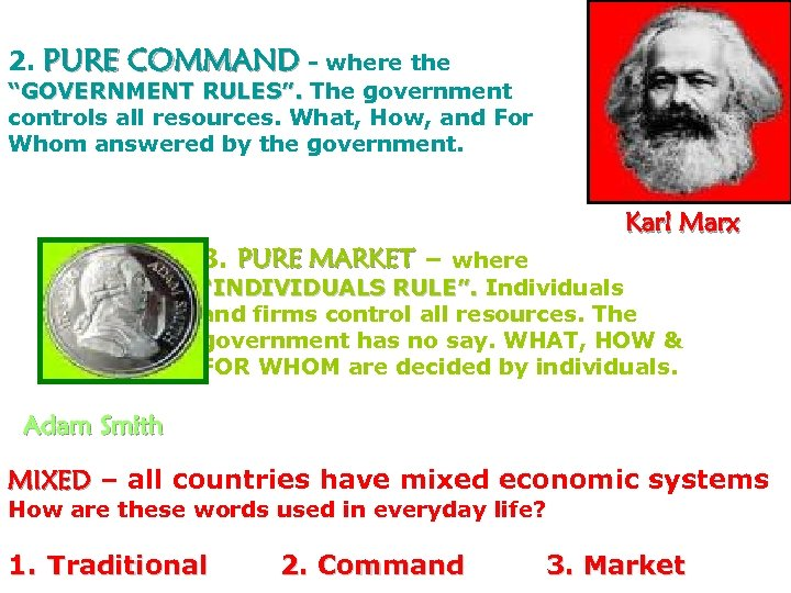 "2. PURE COMMAND - where the ""GOVERNMENT RULES"". The government controls all resources. What,"