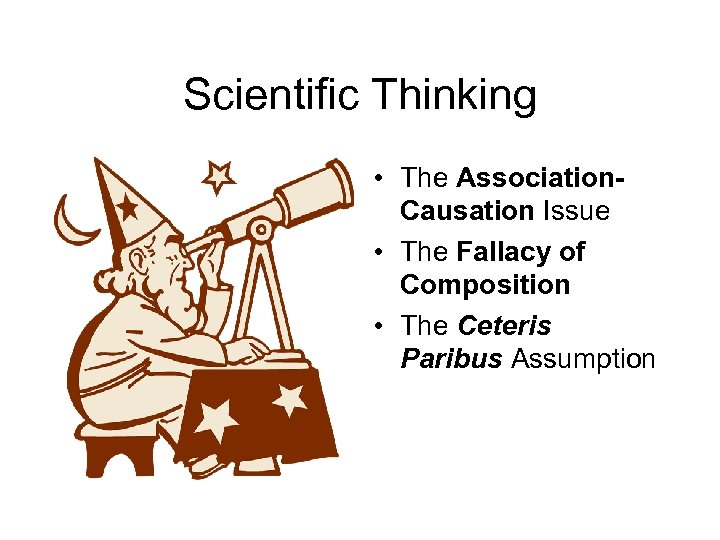 Scientific Thinking • The Association. Causation Issue • The Fallacy of Composition • The