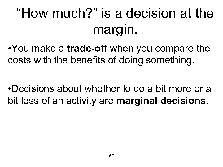 """How much? "" is a decision at the margin. • You make a trade-off"