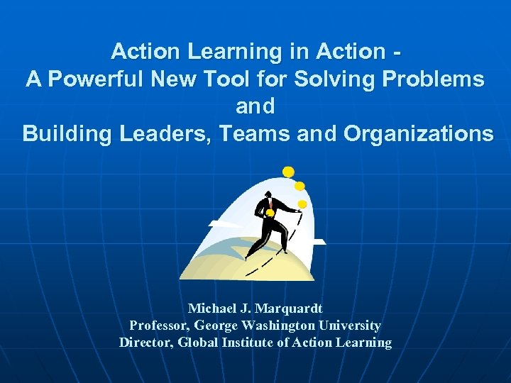 Action Learning in Action A Powerful New Tool for Solving Problems and Building Leaders,