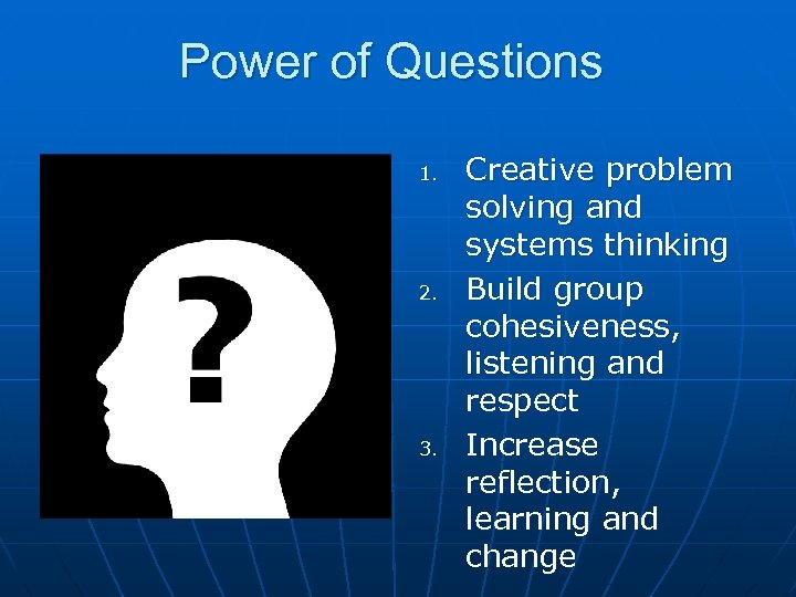 Power of Questions 1. 2. 3. Creative problem solving and systems thinking Build group