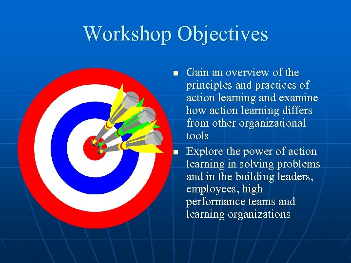 Workshop Objectives n n Gain an overview of the principles and practices of action