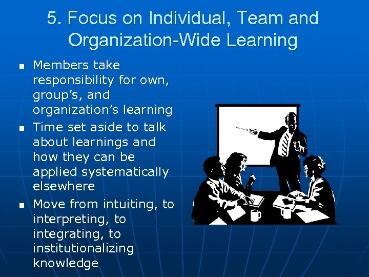 5. Focus on Individual, Team and Organization-Wide Learning n n n Members take responsibility