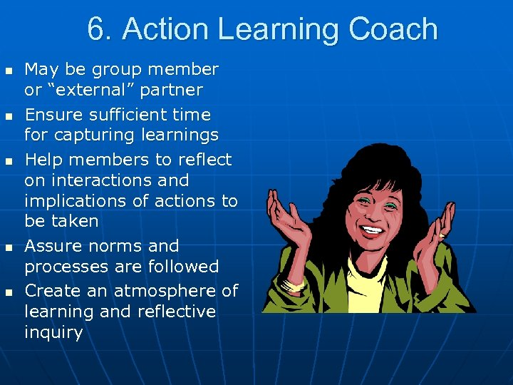 "6. Action Learning Coach n n n May be group member or ""external"" partner"