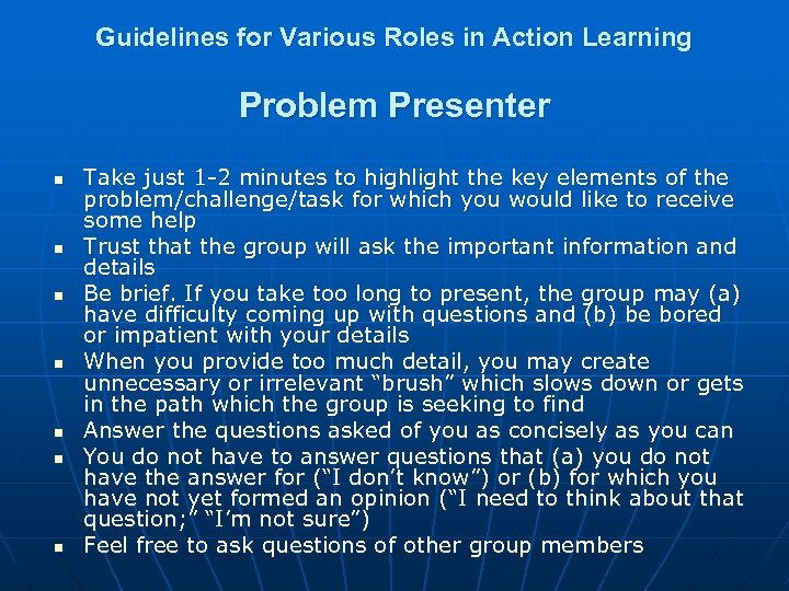 Guidelines for Various Roles in Action Learning Problem Presenter n n n n Take