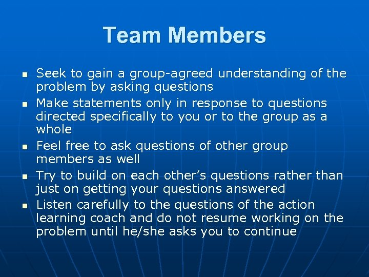 Team Members n n n Seek to gain a group-agreed understanding of the problem