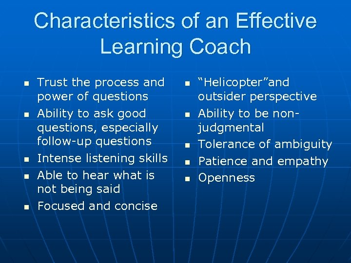 Characteristics of an Effective Learning Coach n n n Trust the process and power