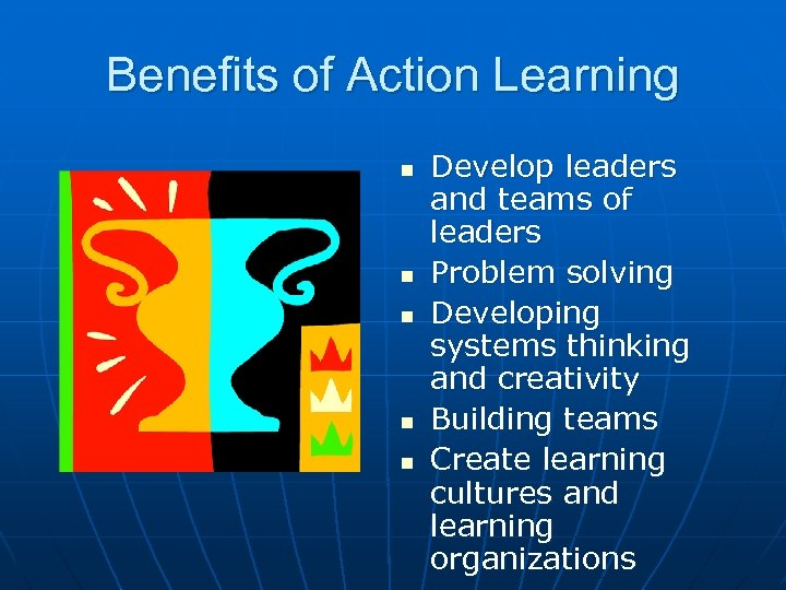 Benefits of Action Learning n n n Develop leaders and teams of leaders Problem