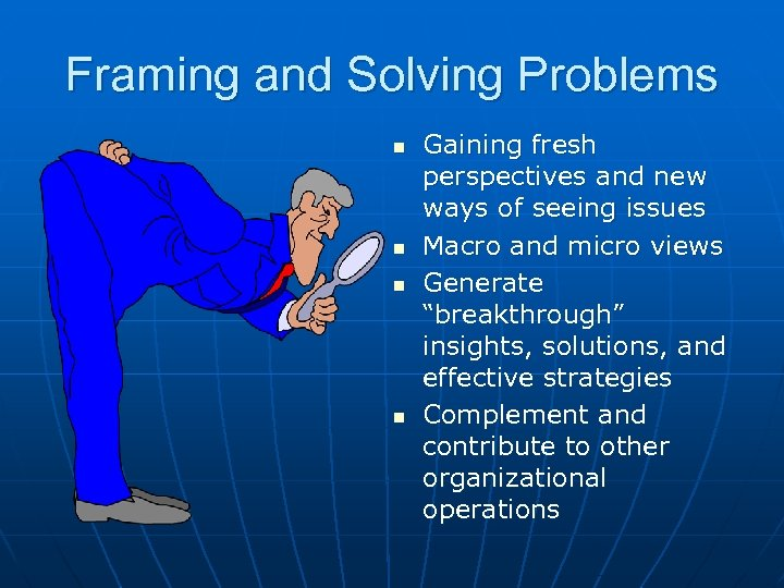 Framing and Solving Problems n n Gaining fresh perspectives and new ways of seeing