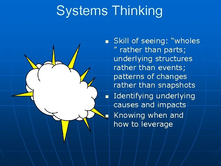 "Systems Thinking n n n Skill of seeing: ""wholes "" rather than parts; underlying"