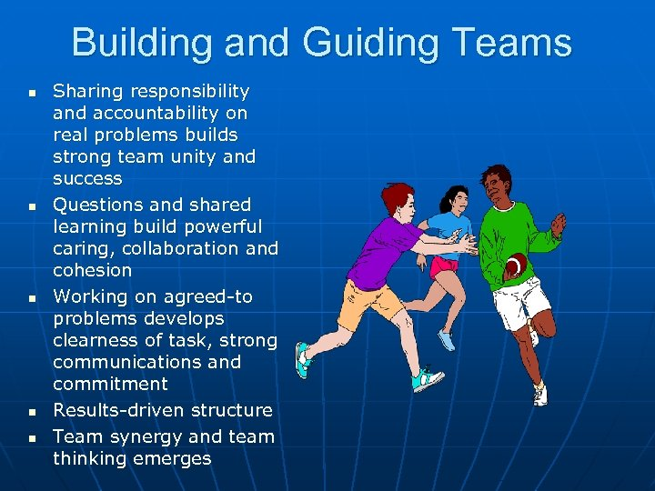 Building and Guiding Teams n n n Sharing responsibility and accountability on real problems
