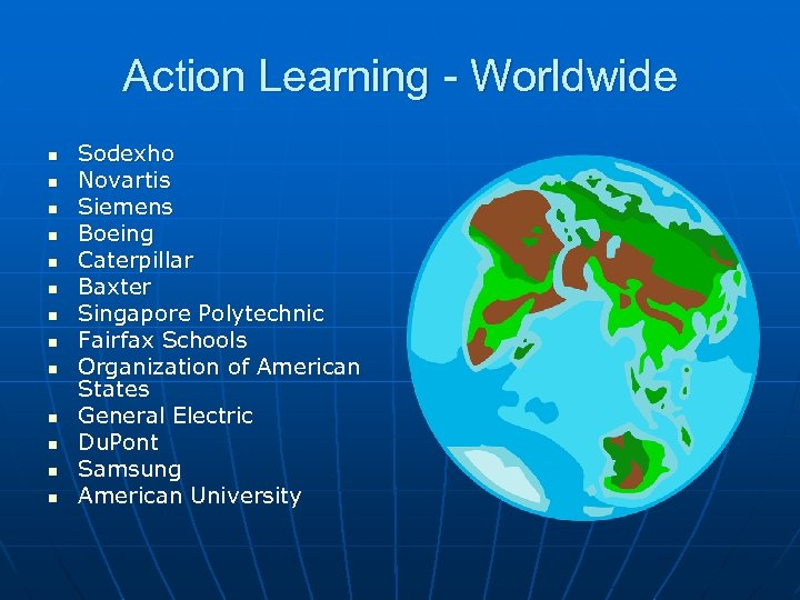 Action Learning - Worldwide n n n n Sodexho Novartis Siemens Boeing Caterpillar Baxter