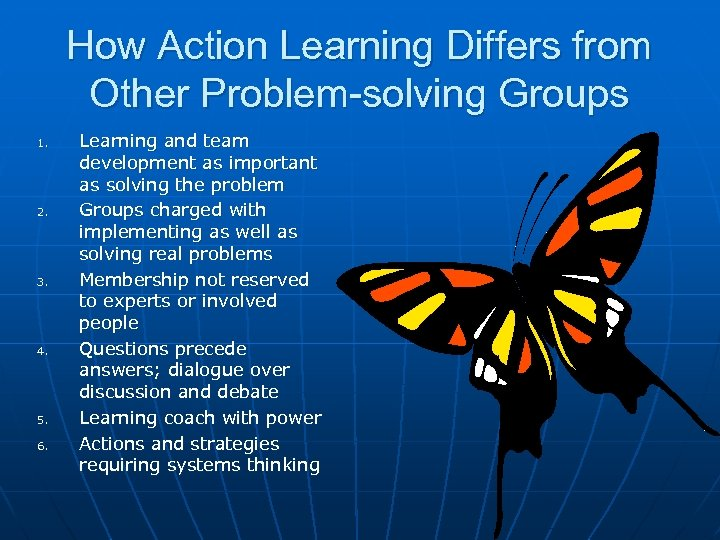 How Action Learning Differs from Other Problem-solving Groups 1. 2. 3. 4. 5. 6.