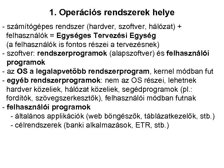 1. Operációs rendszerek helye - számítógépes rendszer (hardver, szoftver, hálózat) + felhasználók = Egységes