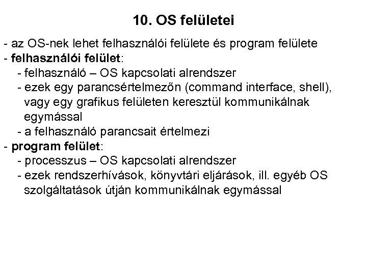 10. OS felületei - az OS-nek lehet felhasználói felülete és program felülete - felhasználói