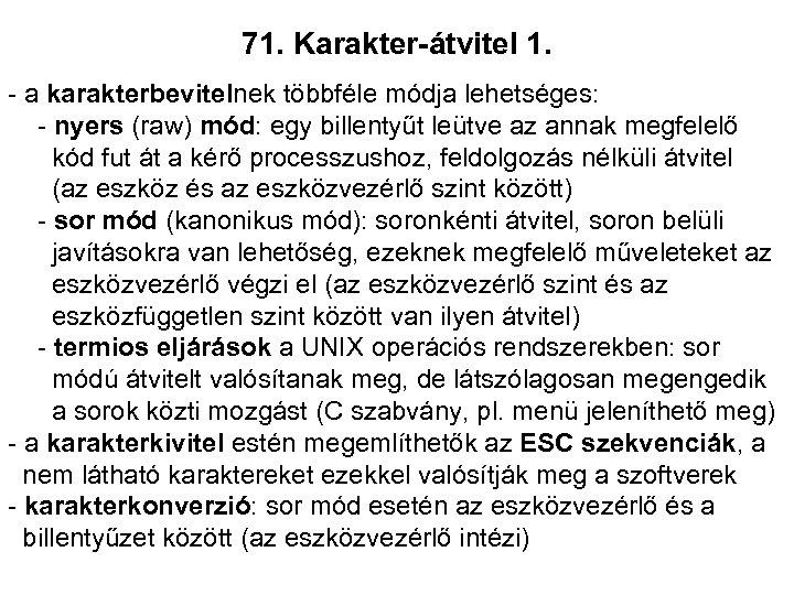 71. Karakter-átvitel 1. - a karakterbevitelnek többféle módja lehetséges: - nyers (raw) mód: egy