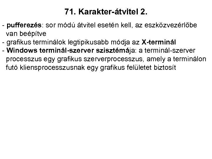 71. Karakter-átvitel 2. - pufferezés: sor módú átvitel esetén kell, az eszközvezérlőbe van beépítve