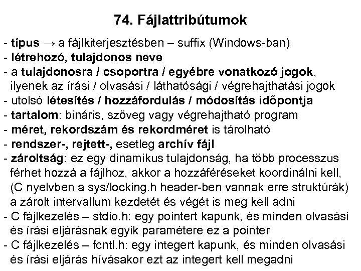 74. Fájlattribútumok - típus → a fájlkiterjesztésben – suffix (Windows-ban) - létrehozó, tulajdonos neve