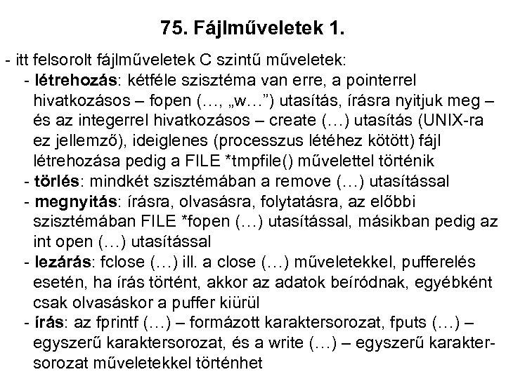 75. Fájlműveletek 1. - itt felsorolt fájlműveletek C szintű műveletek: - létrehozás: kétféle szisztéma