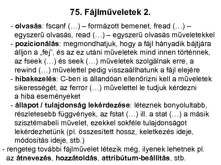 75. Fájlműveletek 2. - olvasás: fscanf (…) – formázott bemenet, fread (…) – egyszerű
